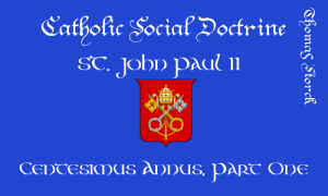 Catholic Social Doctrine- St. John Paul II-Centesimus Annus 1